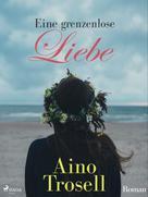 Aino Trosell: Eine grenzenlose Liebe ★★★