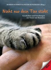 Nicht nur dein Tier stirbt - Geschichten und Forschungen zur Trauer um Haustiere
