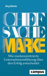 Chefsache Marke - Wie markenzentrierte Unternehmensführung über den Erfolg entscheidet, plus E-Book inside (ePub, mobi oder pdf)