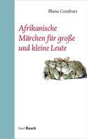 Blaise Cendrars: Afrikanische Märchen für große und kleine Leute