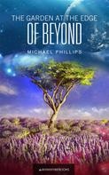 Michael Phillips: The Garden at the Edge of Beyond