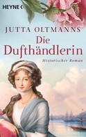 Jutta Oltmanns: Die Dufthändlerin ★★★★