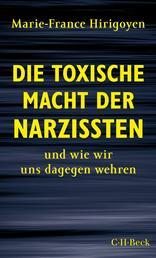 Die toxische Macht der Narzissten - und wie wir uns dagegen wehren