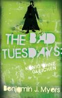 Benjamin J. Myers: The Bad Tuesdays: König ohnegleichen