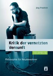 Kritik der vernetzten Vernunft (TELEPOLIS) - Philosophie für Netzbewohner