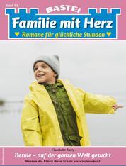 Familie mit Herz 91 - Familienroman - Bernie - auf der ganzen Welt gesucht
