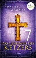 Mattias Gerwald: Das Geheimnis des Ketzers - Teil 7
