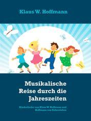Musikalische Reise durch die Jahreszeiten - Kinderlieder von Klaus W. Hoffmann und Hoffmann von Fallersleben