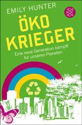 Öko-Krieger - Eine neue Generation kämpft für unseren Planeten