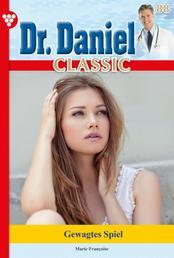 Dr. Daniel Classic 88 – Arztroman - Gewagtes Spiel