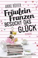 Anne Rüffer: Fräulein Franzen besucht das Glück ★★★★