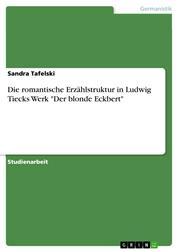 """Die romantische Erzählstruktur in Ludwig Tiecks Werk """"Der blonde Eckbert"""""""