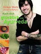 Volker Mehl: Koch dich glücklich mit Ayurveda ★★★★