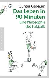 Das Leben in 90 Minuten - Eine Philosophie des Fußballs