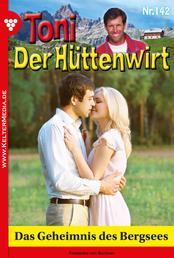 Toni der Hüttenwirt 142 – Heimatroman - Das Geheimnis des Bergsees