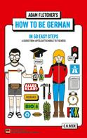 Adam Fletcher: How to be German in 50 easy steps ★★★★