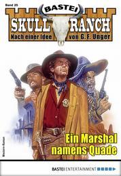 Skull-Ranch 25 - Western - Ein Marshal namens Quade