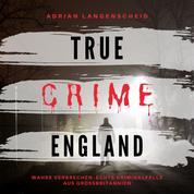 True Crime England - Wahre Verbrechen Echte Kriminalfälle aus Großbritannien