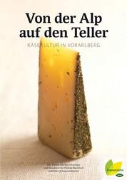 Von der Alp auf den Teller - Käsekultur in Vorarlberg