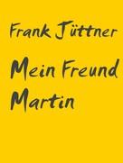 Frank Jüttner: Mein Freund Martin