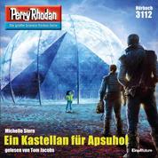"""Perry Rhodan 3112: Ein Kastellan für Apsuhol - Perry Rhodan-Zyklus """"Chaotarchen"""""""
