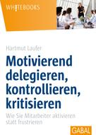 Hartmut Laufer: Motivierend delegieren, kontrollieren, kritisieren