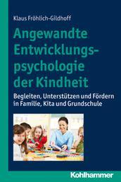 Angewandte Entwicklungspsychologie der Kindheit - Begleiten, Unterstützen und Fördern in Familie, Kita und Grundschule