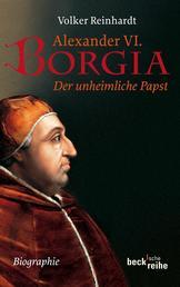 Alexander VI. Borgia - Der unheimliche Papst