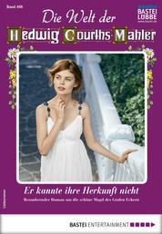 Die Welt der Hedwig Courths-Mahler 466 - Liebesroman - Er kannte ihre Herkunft nicht