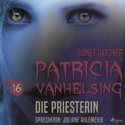 Patricia Vanhelsing 16, 16: Die Priesterin (Ungekürzt)
