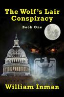 William L Inman: The Wolf's Lair Conspiracy