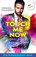 Susanna Calaverno: Touch me now - Spiele der Leidenschaft - Drei Romane in einem eBook ★★★★★