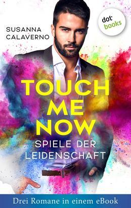 Touch me now - Spiele der Leidenschaft - Drei Romane in einem eBook