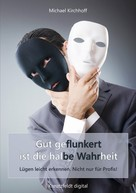 Michael Kirchhoff: Gut geflunkert ist die halbe Wahrheit ★★★