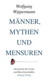 Männer, Mythen und Mensuren - Geschichte der Corps und Burschenschaften