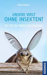 Unsere Welt ohne Insekten? - Ein Teil der Natur verschwindet