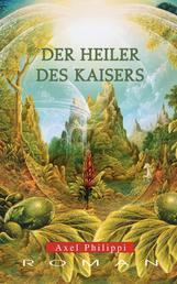 Der Heiler des Kaisers: Historischer Roman