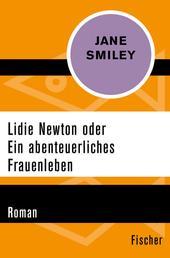 Lidie Newton oder Ein abenteuerliches Frauenleben - Roman
