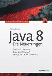 Java 8 - Die Neuerungen - Lambdas, Streams, Date and Time API und JavaFX 8 im Überblick
