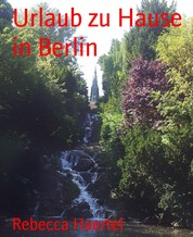 Urlaub zu Hause in Berlin