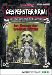 Gespenster-Krimi 28 - Horror-Serie - Im Banne der weißen Göttin