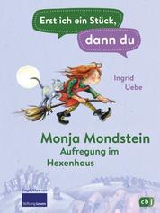 Erst ich ein Stück, dann du - Monja Mondstein - Aufregung im Hexenhaus - Für das gemeinsame Lesenlernen ab der 1. Klasse
