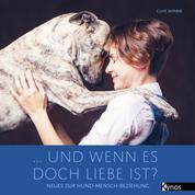 ... und wenn es doch Liebe ist? - Neues zur Hund-Mensch-Beziehung