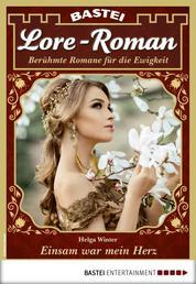 Lore-Roman 83 - Liebesroman - Einsam war mein Herz