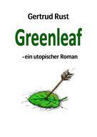 Gertrud Rust: Greenleaf