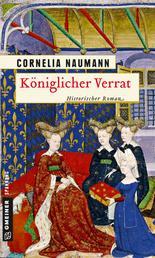 Königlicher Verrat - Historischer Roman