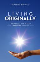 Robert Brumet: Living Originally