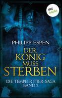Philipp Espen: Die Tempelritter-Saga - Band 2: Der König muss sterben ★★★★