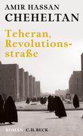 Amir Hassan Cheheltan: Teheran, Revolutionsstraße ★★