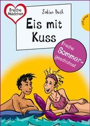 Sommer, Sonne, Ferienliebe - Eis mit Kuss - aus der Reihe Freche Mädchen – freche Bücher!